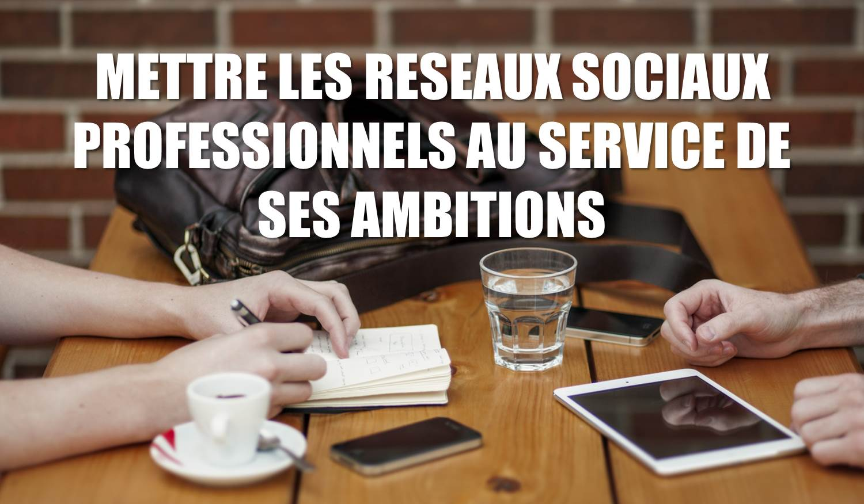 Développer sa visibilité sur réseaux sociaux professionnels