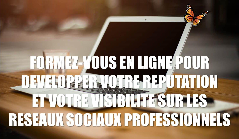 Formez-vous en ligne pour développer votre réputation et votre visibilité sur les Réseaux Sociaux Professionnels