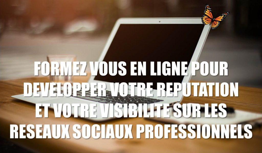 Formez vous en ligne pour développer votre réputation et votre visibilité sur les réseaux sociaux professionnels